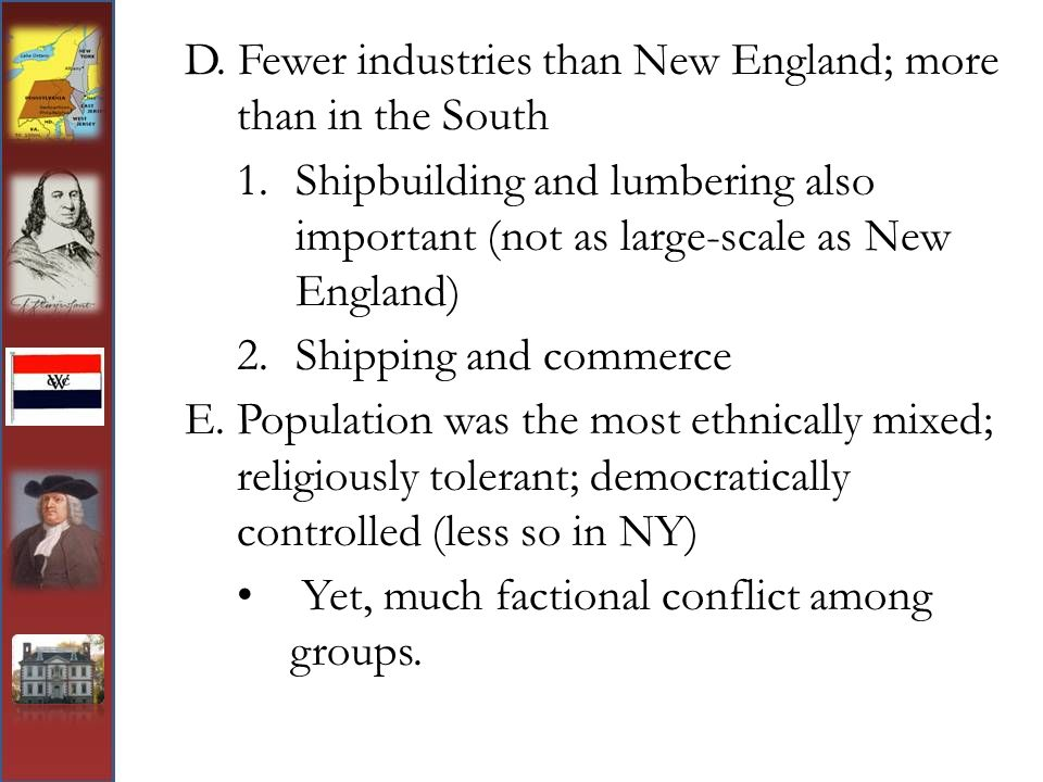 D. Fewer industries than New England; more than in the South