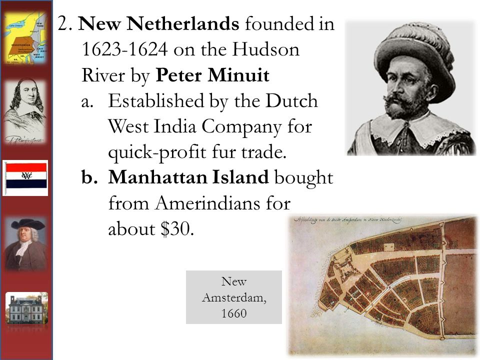 Manhattan Island bought from Amerindians for about $30.