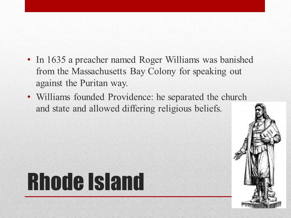 In 1635 a preacher named Roger Williams was banished from the Massachusetts Bay Colony for speaking out against the Puritan way.