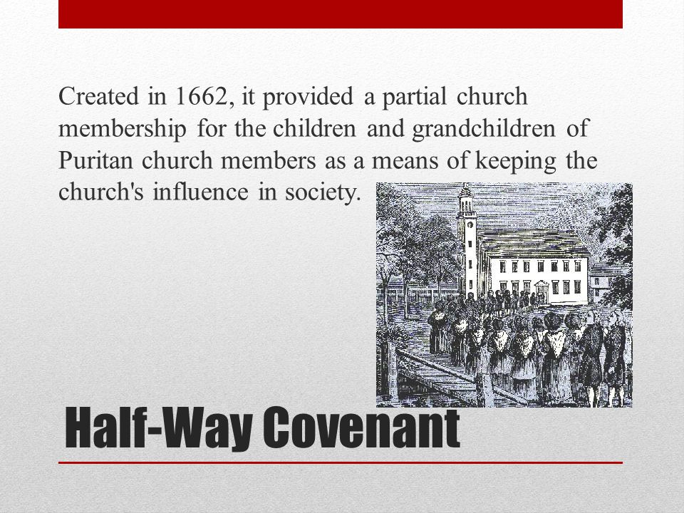 Created in 1662, it provided a partial church membership for the children and grandchildren of Puritan church members as a means of keeping the church s influence in society.