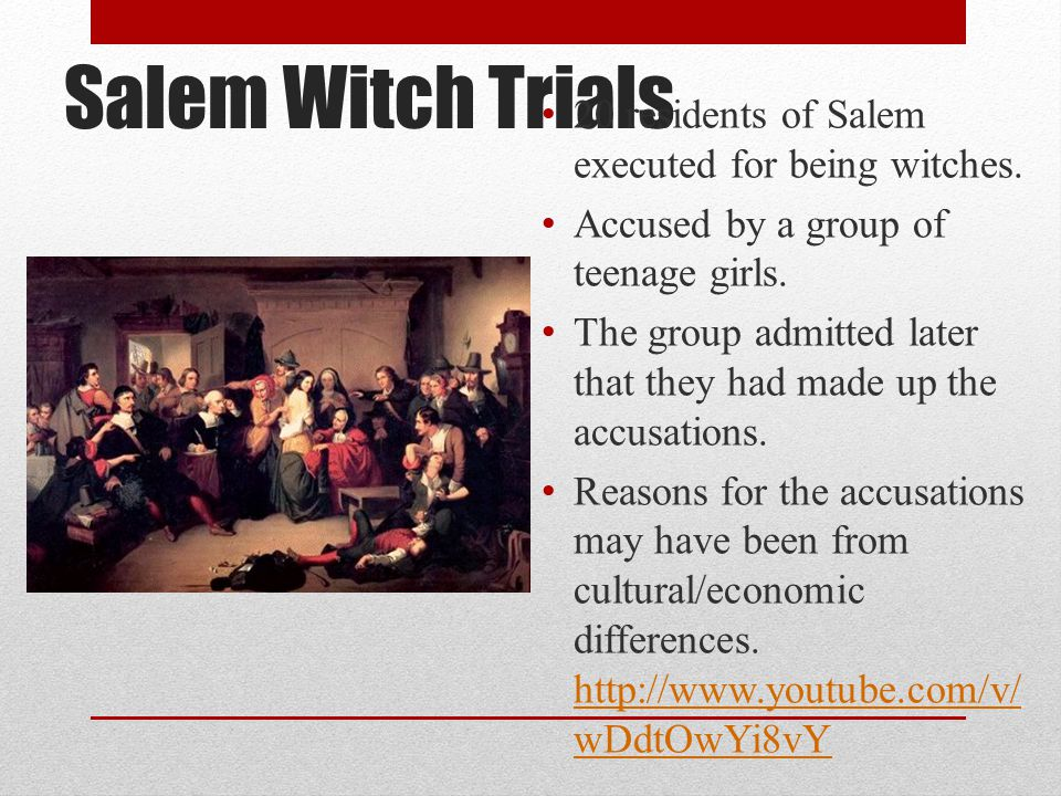 Salem Witch Trials 20 residents of Salem executed for being witches.