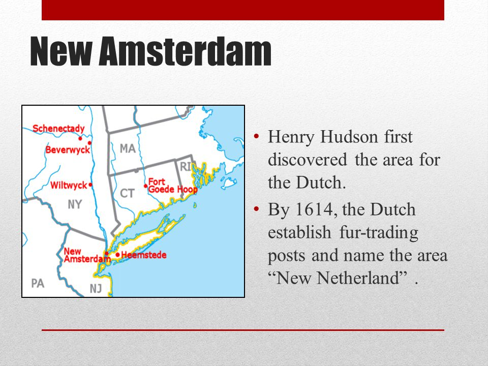 New Amsterdam Henry Hudson first discovered the area for the Dutch.