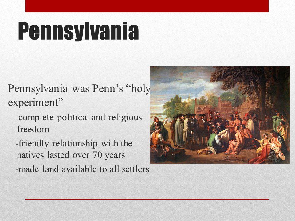 Pennsylvania Pennsylvania was Penn's holy experiment