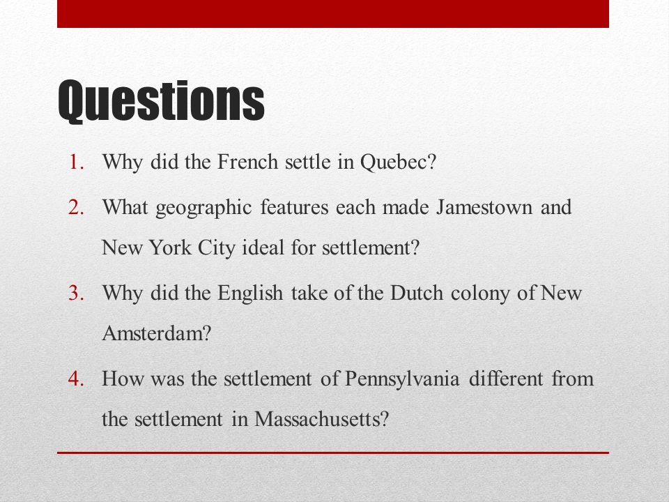 Questions Why did the French settle in Quebec