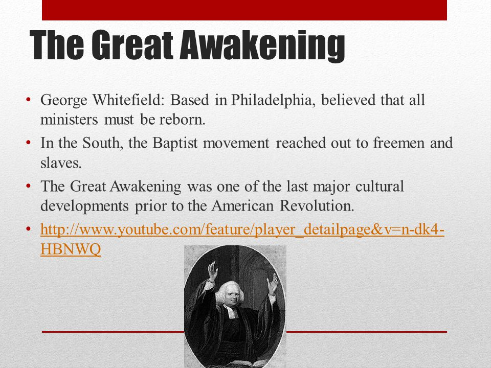 The Great Awakening George Whitefield: Based in Philadelphia, believed that all ministers must be reborn.