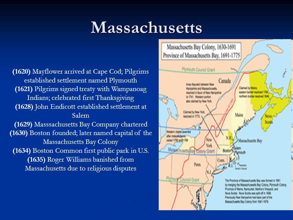 Massachusetts (1620) Mayflower arrived at Cape Cod; Pilgrims established settlement named Plymouth.