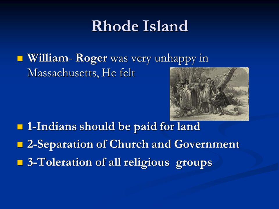 Rhode Island William- Roger was very unhappy in Massachusetts, He felt