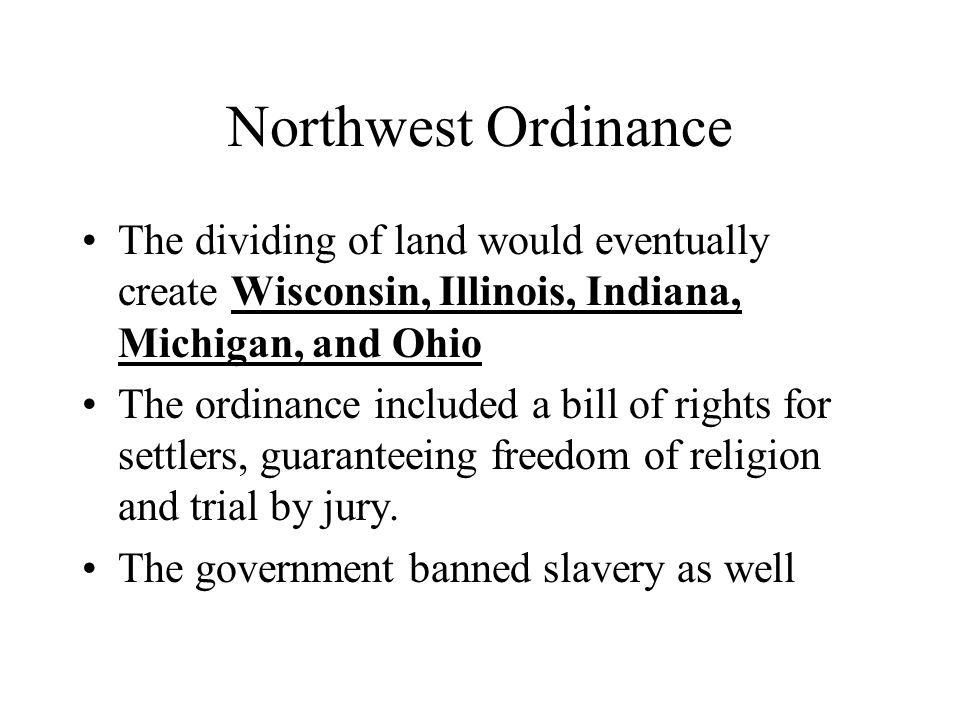 Northwest Ordinance The dividing of land would eventually create Wisconsin, Illinois, Indiana, Michigan, and Ohio.