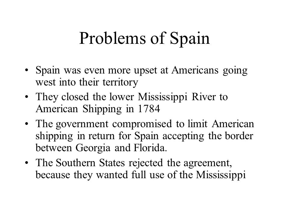 Problems of Spain Spain was even more upset at Americans going west into their territory.