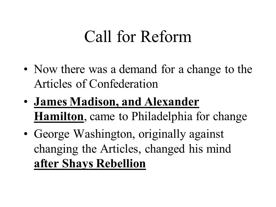 Call for Reform Now there was a demand for a change to the Articles of Confederation.