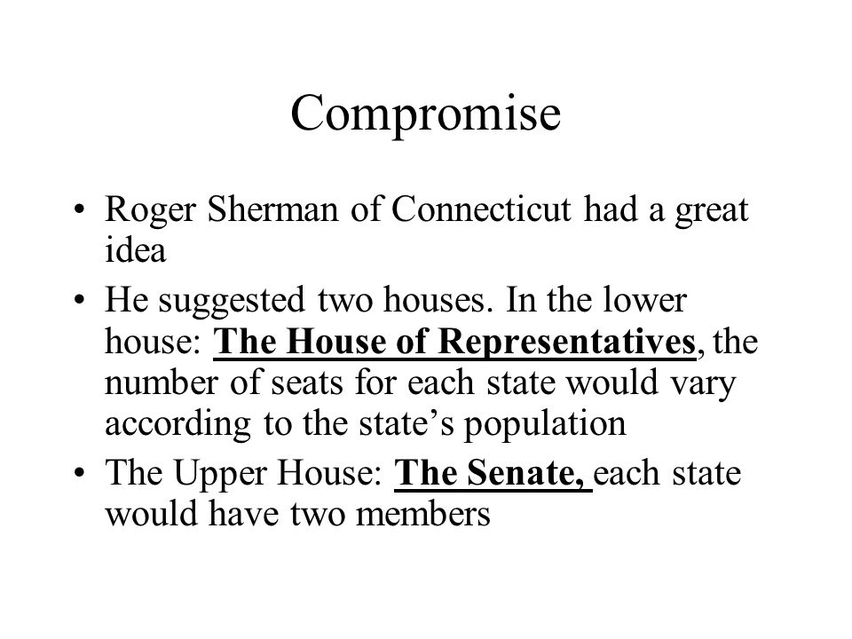Compromise Roger Sherman of Connecticut had a great idea
