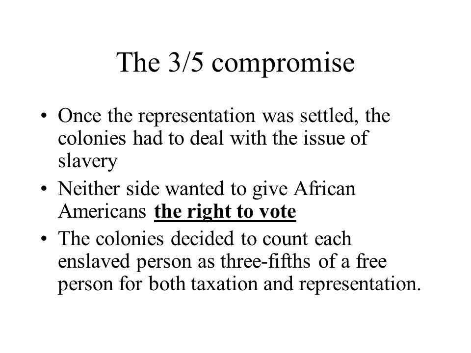The 3/5 compromise Once the representation was settled, the colonies had to deal with the issue of slavery.
