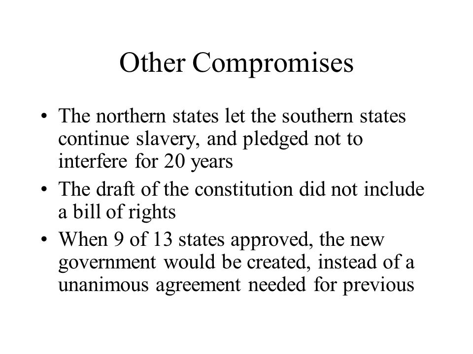 Other Compromises The northern states let the southern states continue slavery, and pledged not to interfere for 20 years.