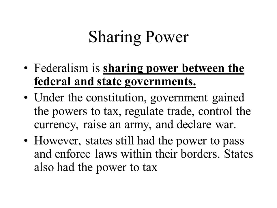 Sharing Power Federalism is sharing power between the federal and state governments.