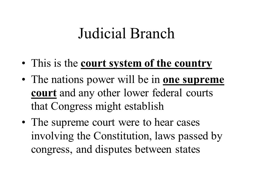 Judicial Branch This is the court system of the country