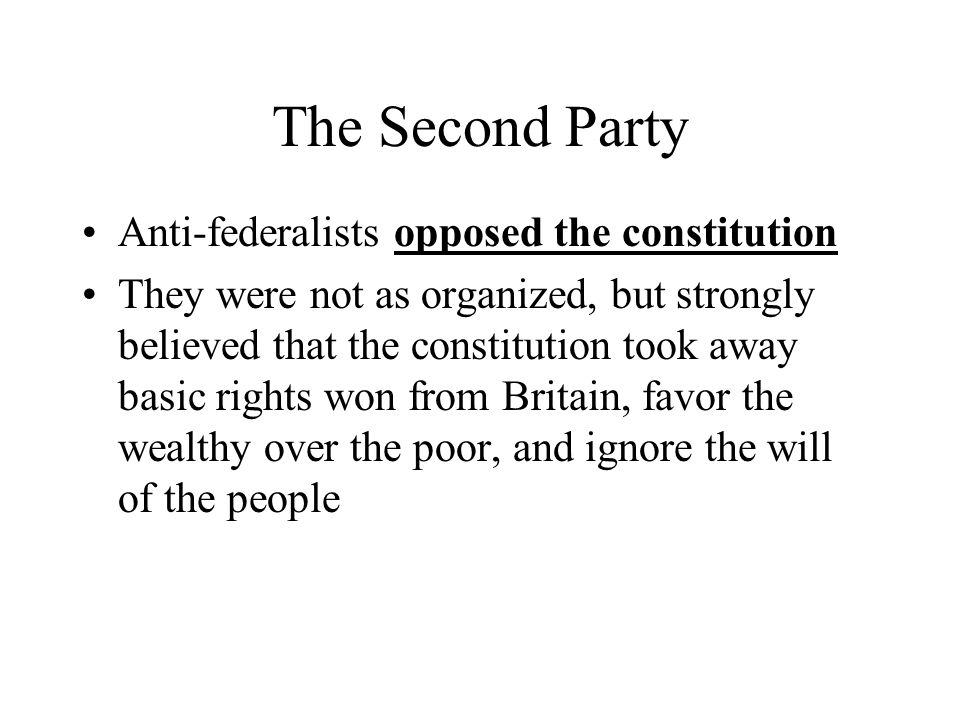 The Second Party Anti-federalists opposed the constitution