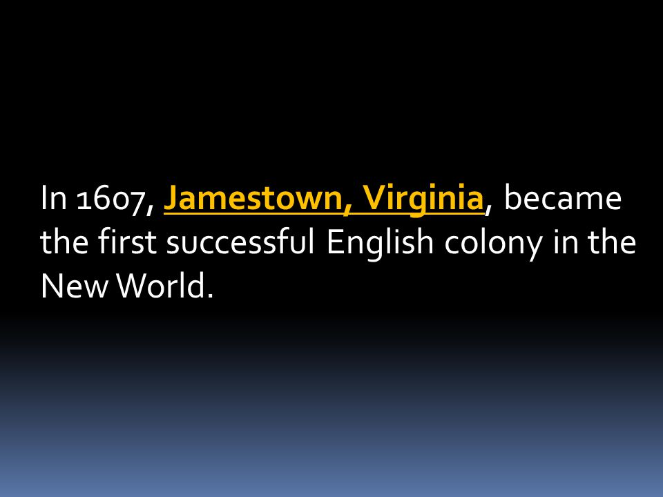 In 1607, Jamestown, Virginia, became the first successful English colony in the New World.