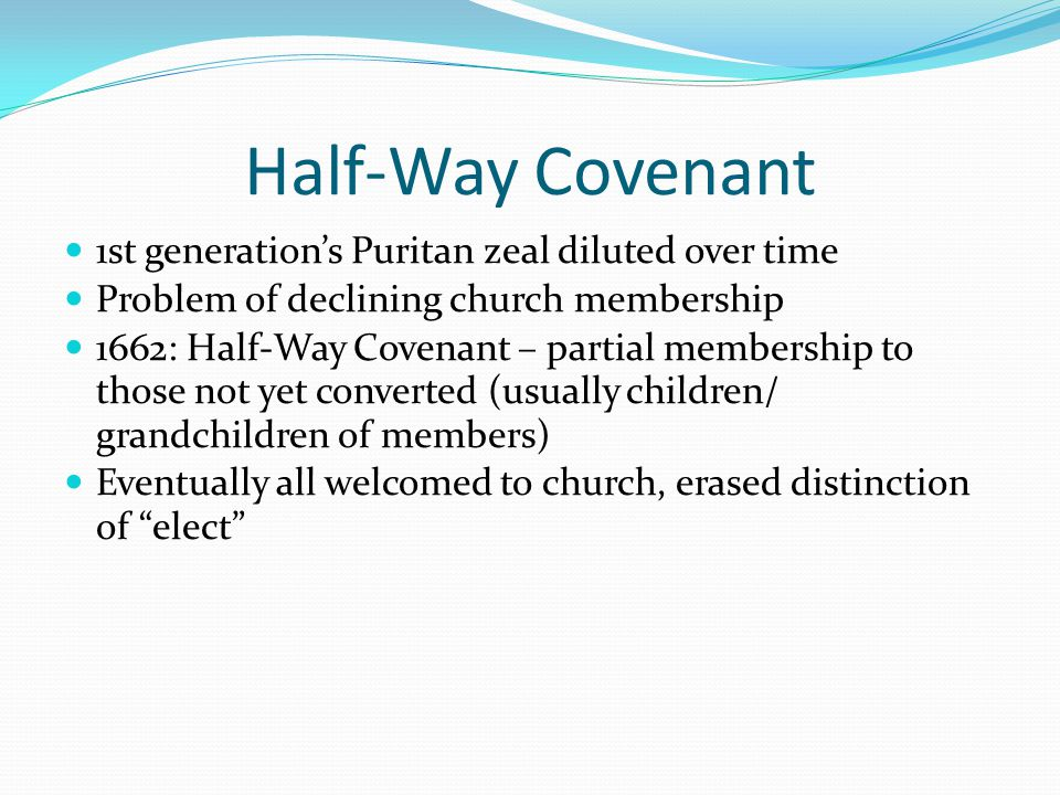 Half-Way Covenant 1st generation's Puritan zeal diluted over time