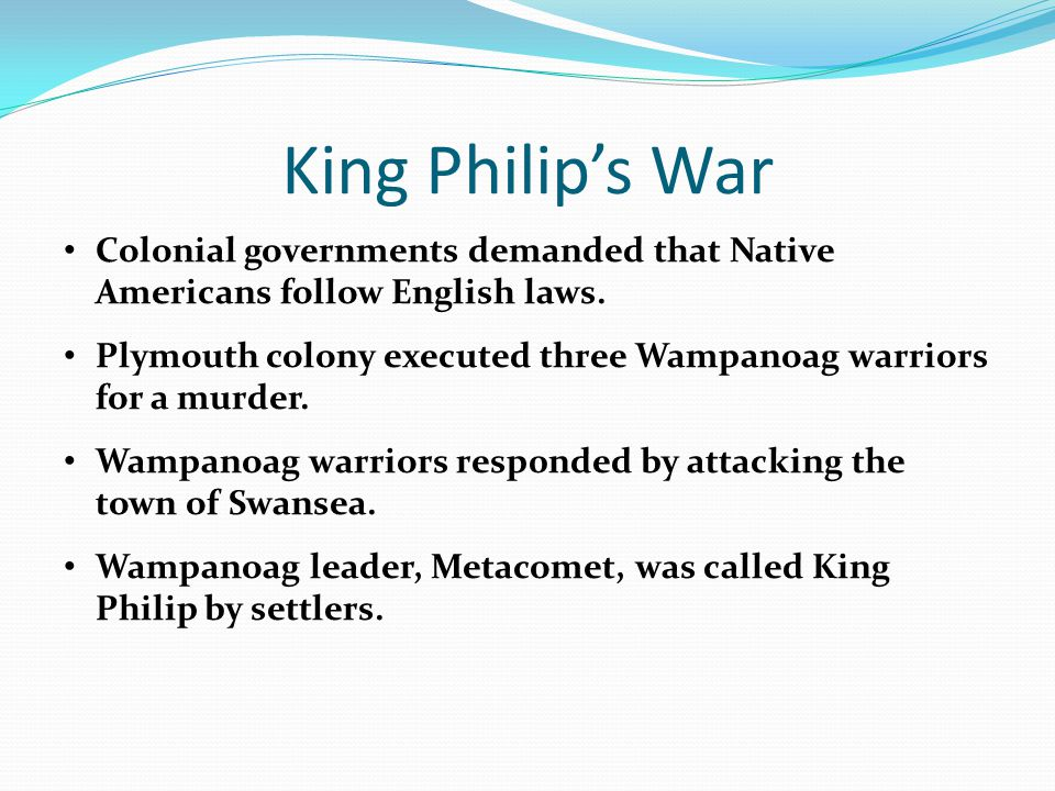 King Philip's War Colonial governments demanded that Native Americans follow English laws.
