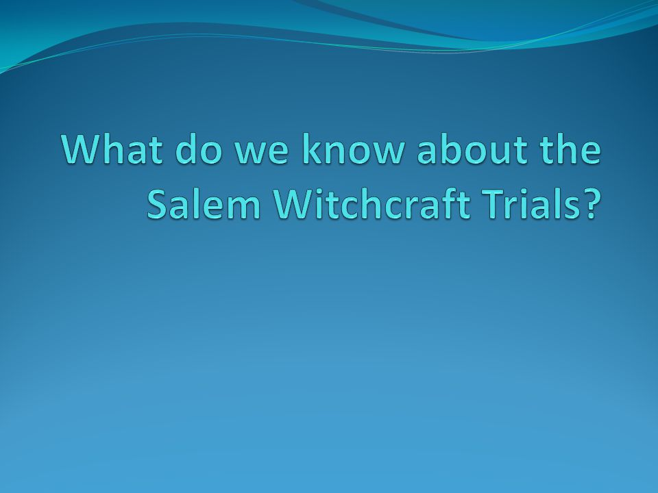 What do we know about the Salem Witchcraft Trials