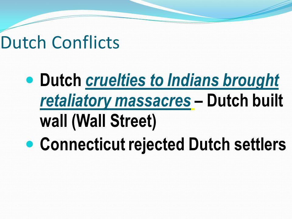 Dutch Conflicts Dutch cruelties to Indians brought retaliatory massacres – Dutch built wall (Wall Street)