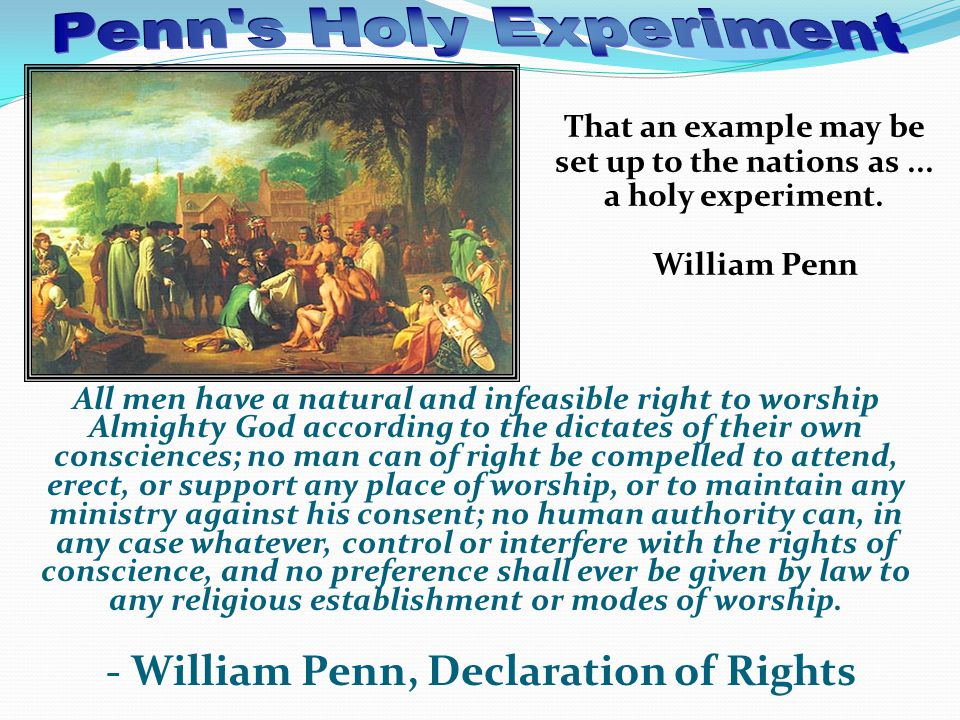 Penn s Holy Experiment That an example may be set up to the nations as ... a holy experiment. William Penn.