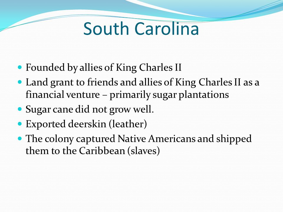 South Carolina Founded by allies of King Charles II