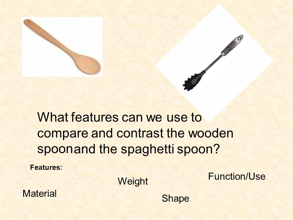 What features can we use to compare and contrast the wooden spoon