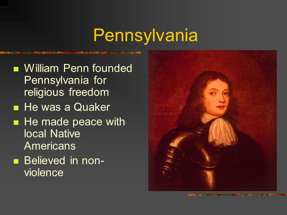 Pennsylvania William Penn founded Pennsylvania for religious freedom