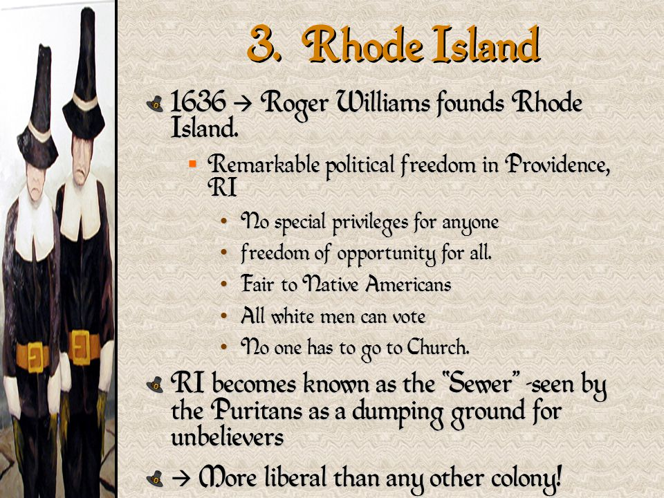 3. Rhode Island 1636  Roger Williams founds Rhode Island.