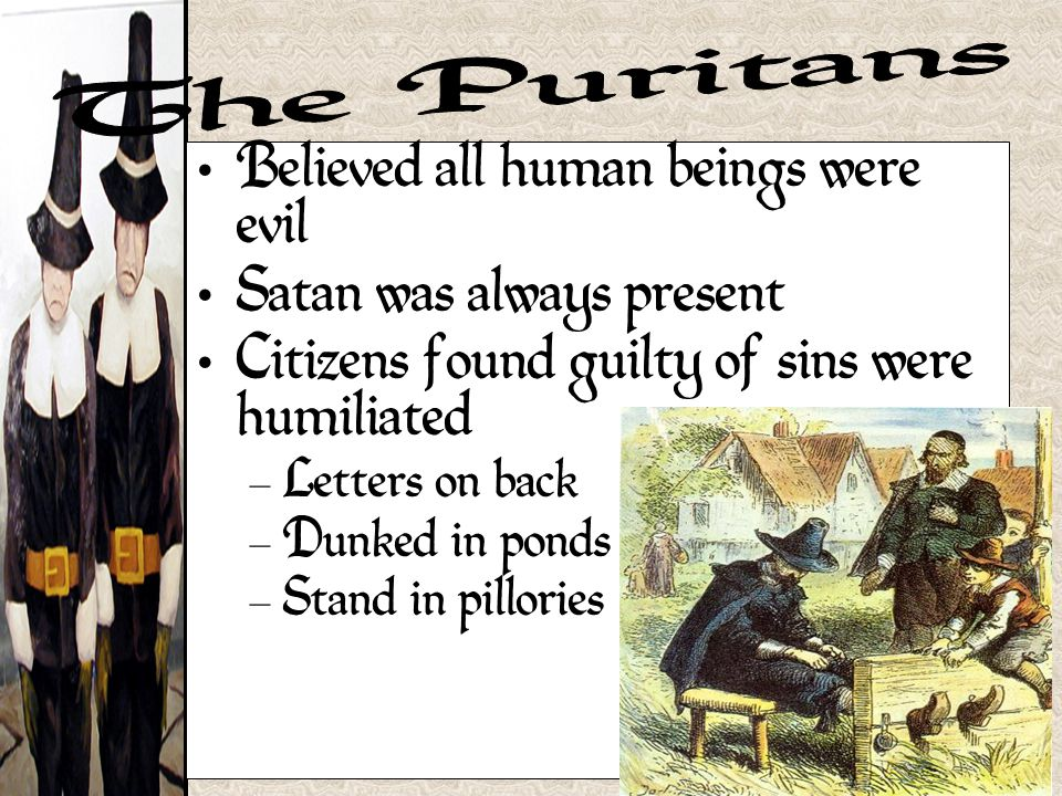 The Puritans Believed all human beings were evil
