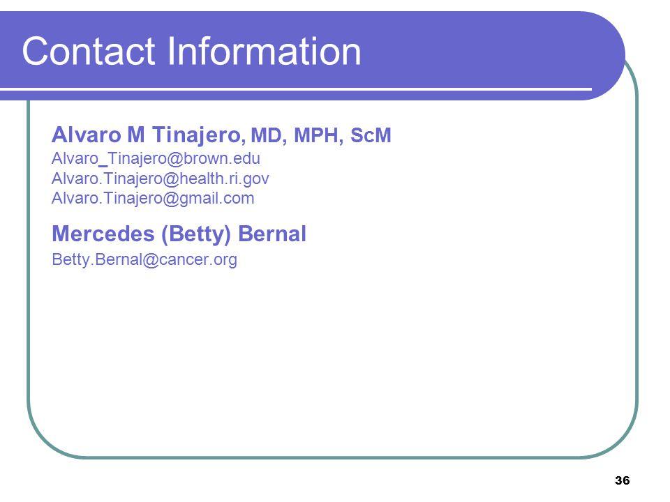 Contact Information Alvaro M Tinajero, MD, MPH, ScM. Alvaro_Tinajero@brown.edu. Alvaro.Tinajero@health.ri.gov.