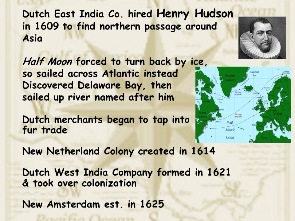Dutch East India Co. hired Henry Hudson in 1609 to find northern passage around Asia