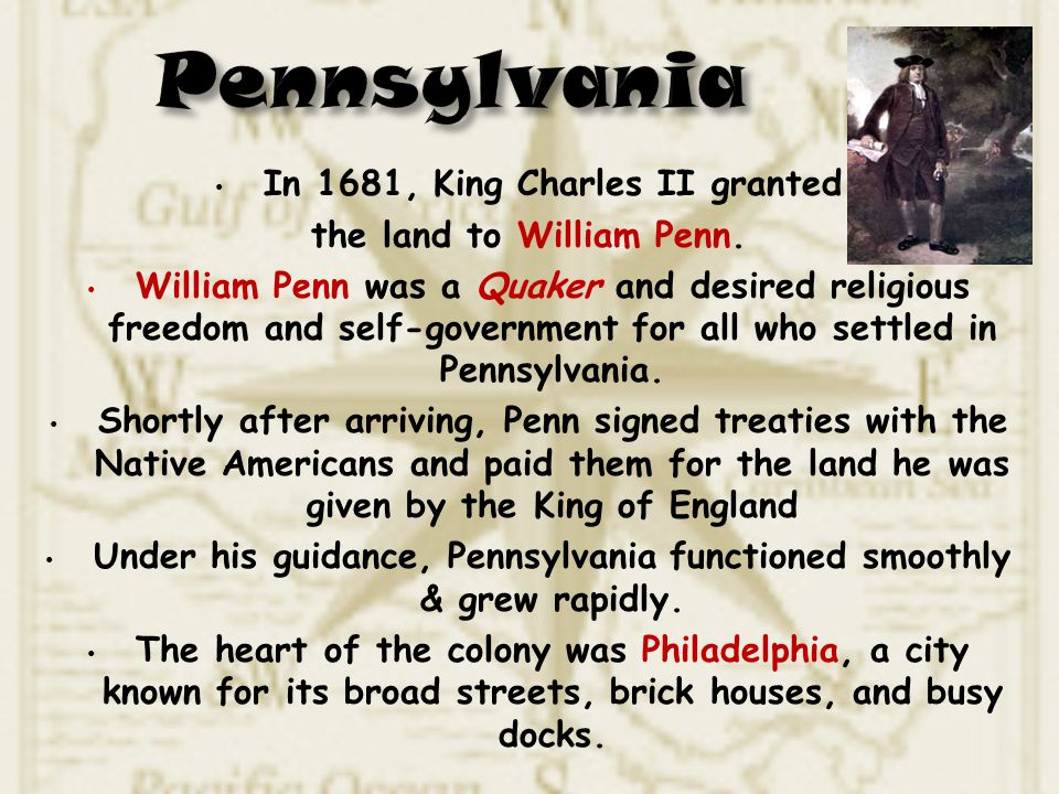 Pennsylvania In 1681, King Charles II granted