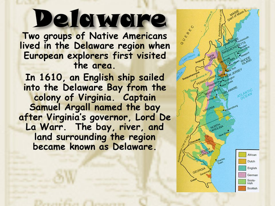 Delaware Two groups of Native Americans lived in the Delaware region when European explorers first visited the area.
