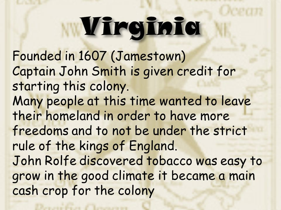 Virginia Founded in 1607 (Jamestown)