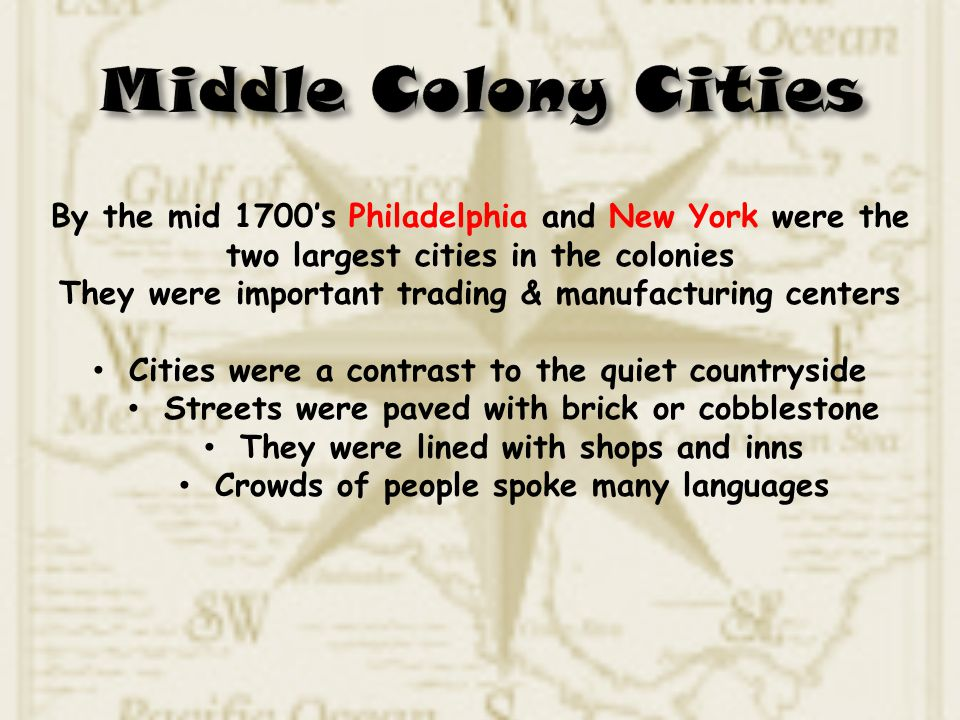 Middle Colony Cities By the mid 1700's Philadelphia and New York were the two largest cities in the colonies.