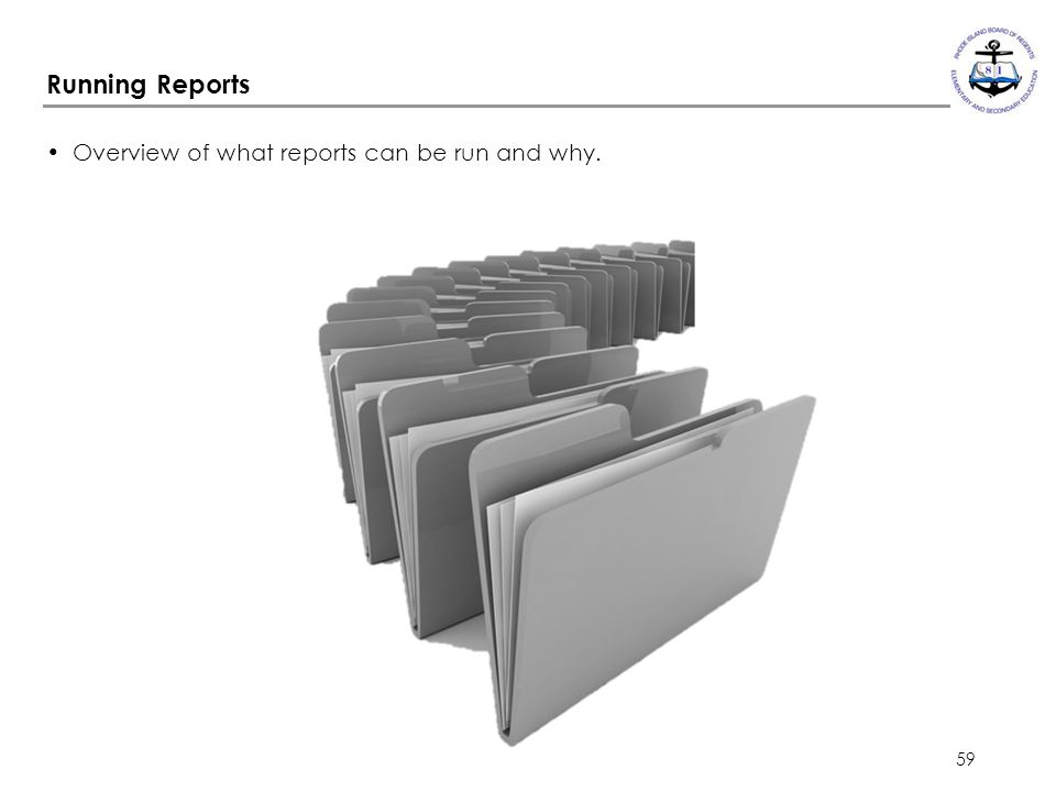Running Reports Overview of what reports can be run and why.