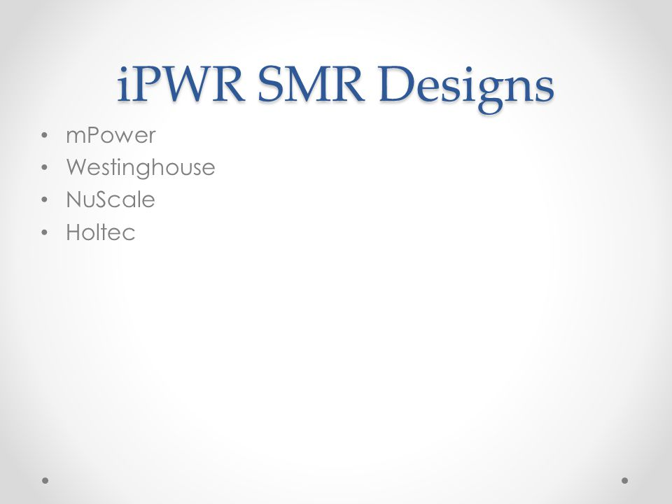 iPWR SMR Designs mPower Westinghouse NuScale Holtec