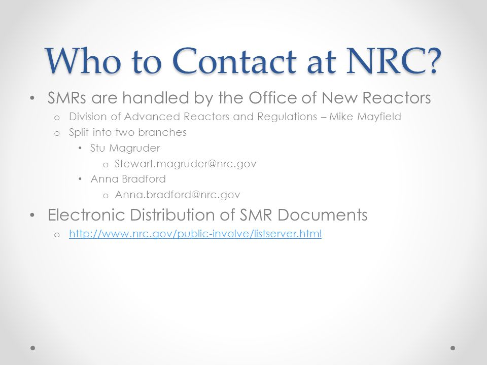 Who to Contact at NRC SMRs are handled by the Office of New Reactors