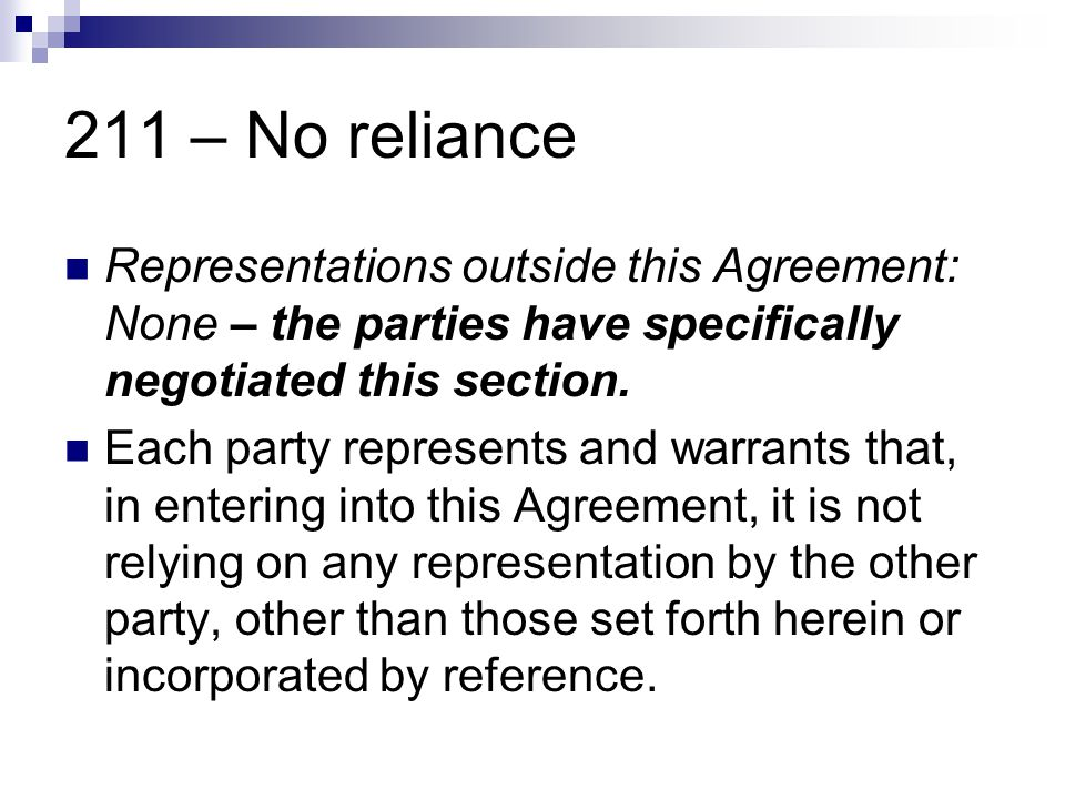 211 – No reliance Representations outside this Agreement: None – the parties have specifically negotiated this section.