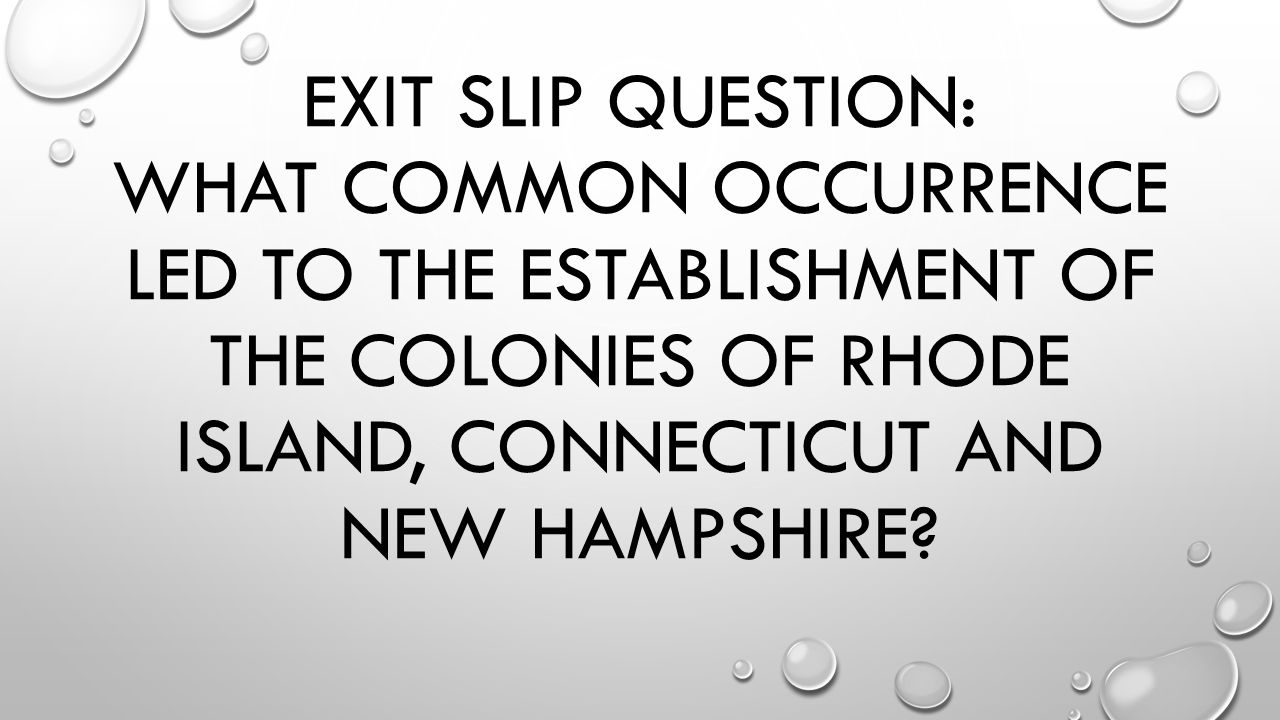 Exit slip question: what common occurrence led to the establishment of the colonies of rhode island, Connecticut and new Hampshire