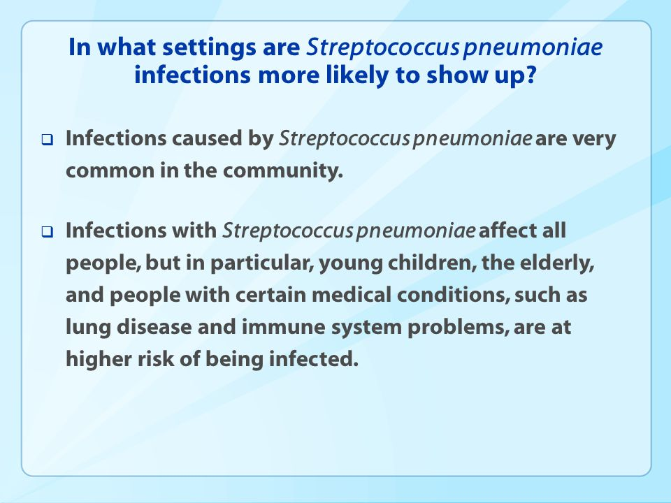 In what settings are Streptococcus pneumoniae infections more likely to show up
