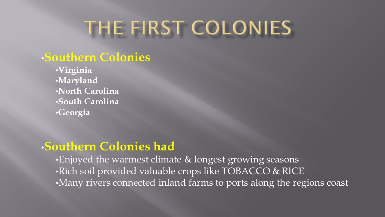 The First colonies Southern Colonies Southern Colonies had