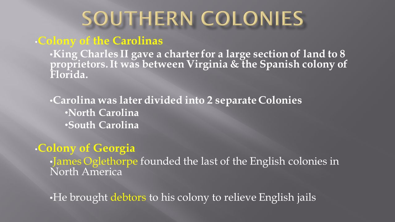 Southern colonies Colony of the Carolinas Colony of Georgia