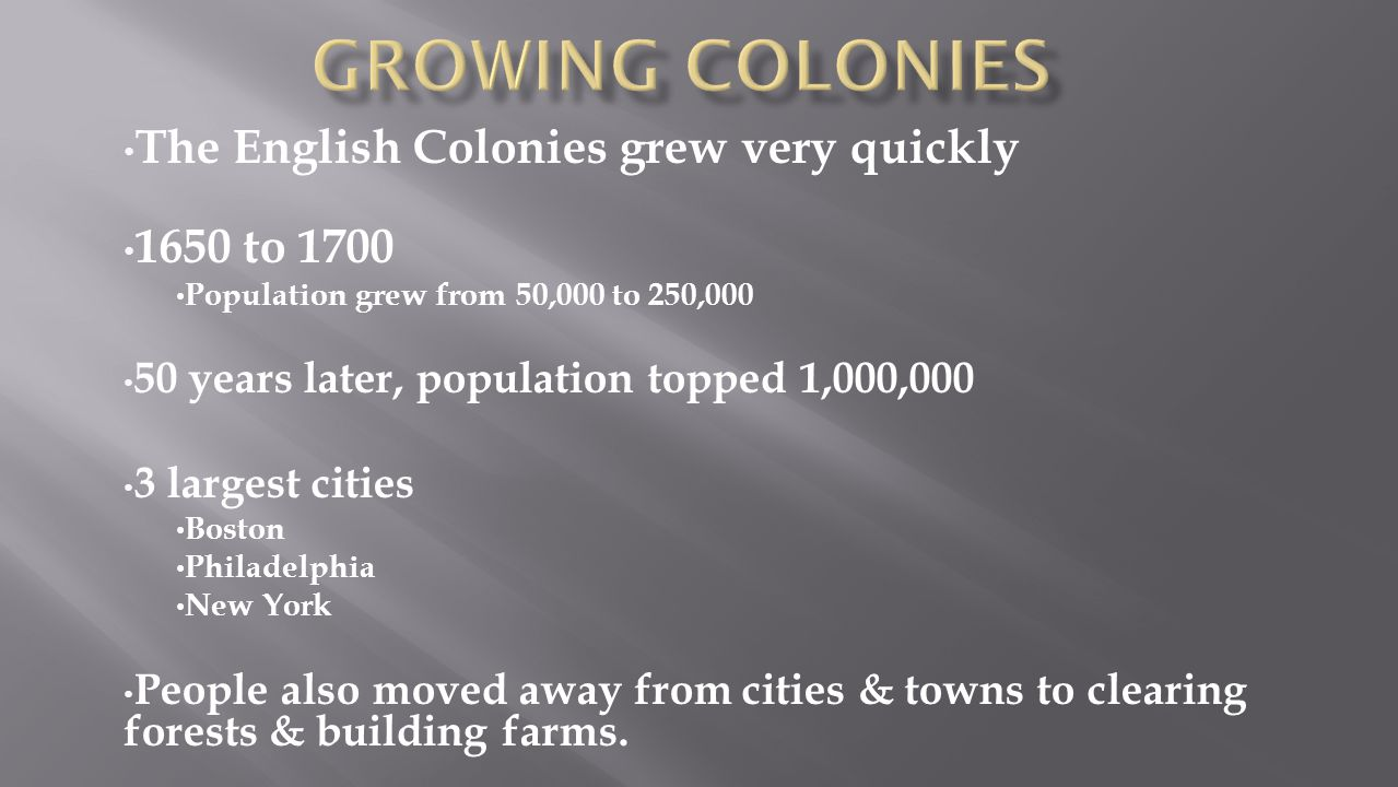Growing colonies The English Colonies grew very quickly 1650 to 1700