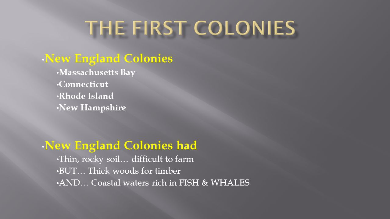 The First colonies New England Colonies New England Colonies had