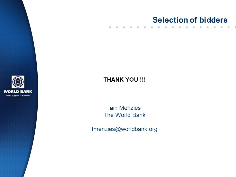 Selection of bidders THANK YOU !!! Iain Menzies The World Bank