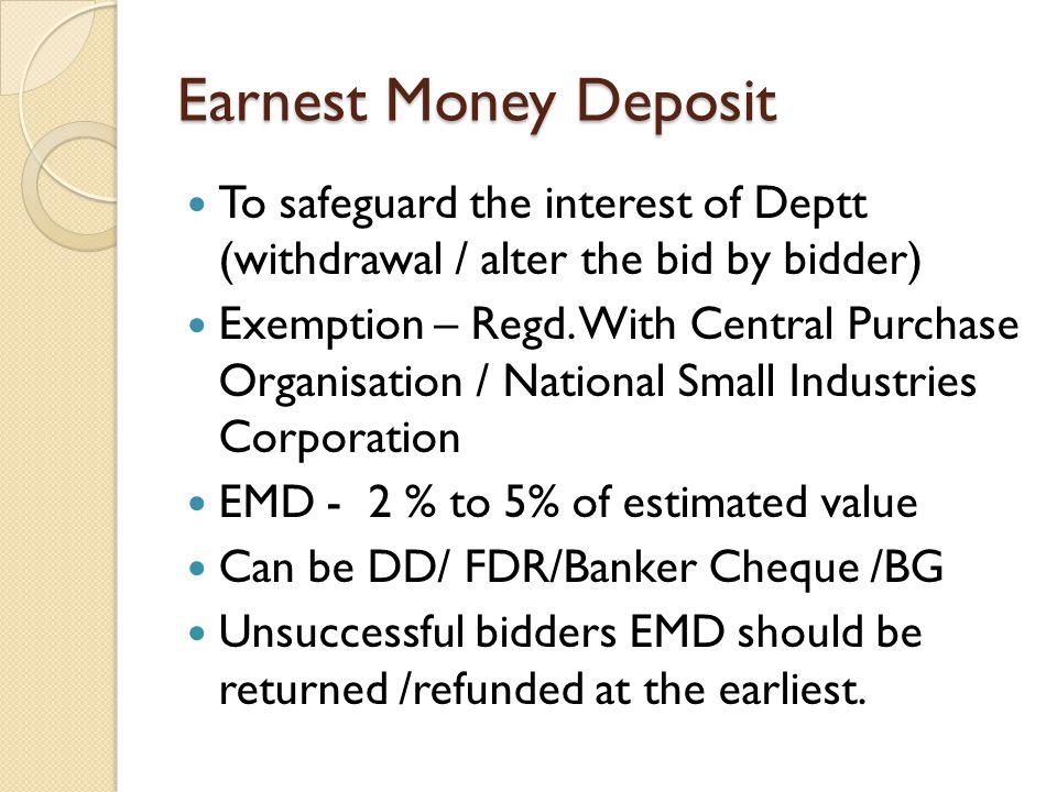Earnest Money Deposit To safeguard the interest of Deptt (withdrawal / alter the bid by bidder)