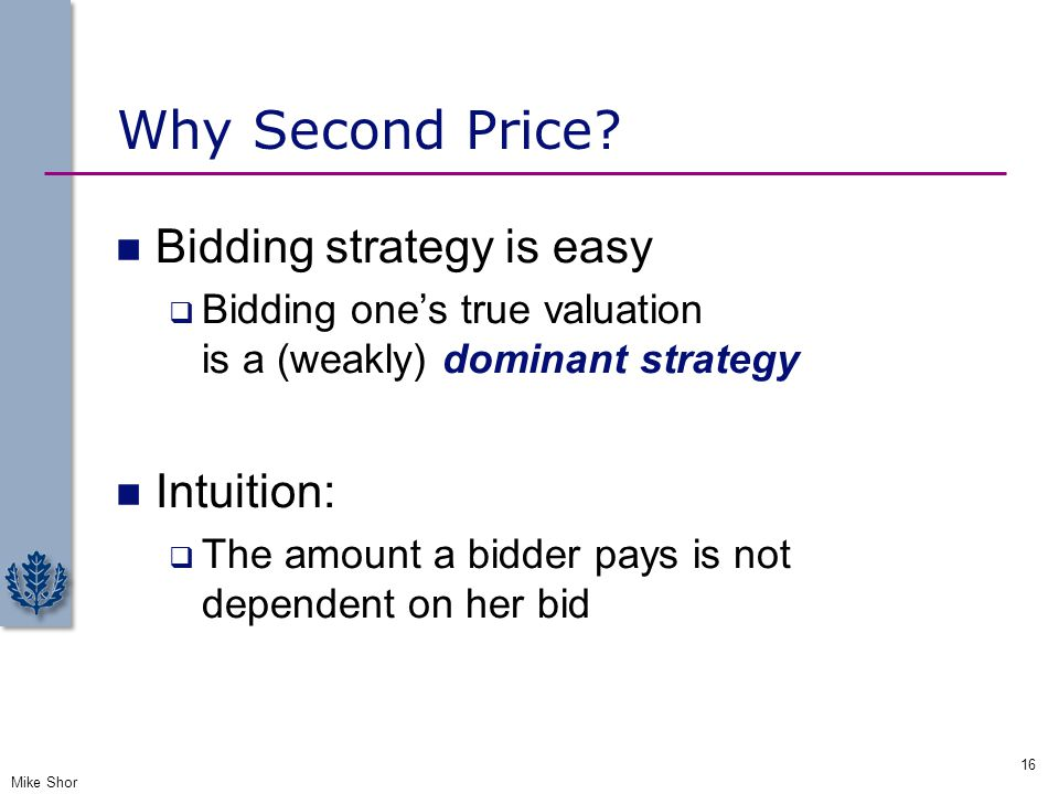 Why Second Price Bidding strategy is easy Intuition: